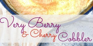 How-to: Very Berry & Cherry Cobbler